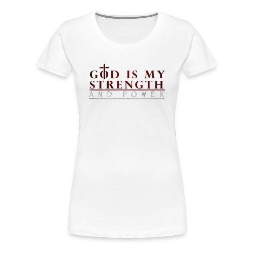 God is my strength /Women T-Shirts - Women's Premium T-Shirt