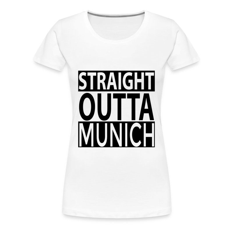 Straight outta munich t shirt spreadshirt for Straight from the go shirt