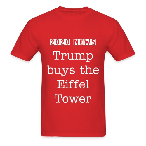Trump buys the Eiffel Tower - Men's T-Shirt