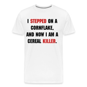 I Stepped On A Cornflake, And Now I Am A Cereal Killer. - Men's Premium T-Shirt