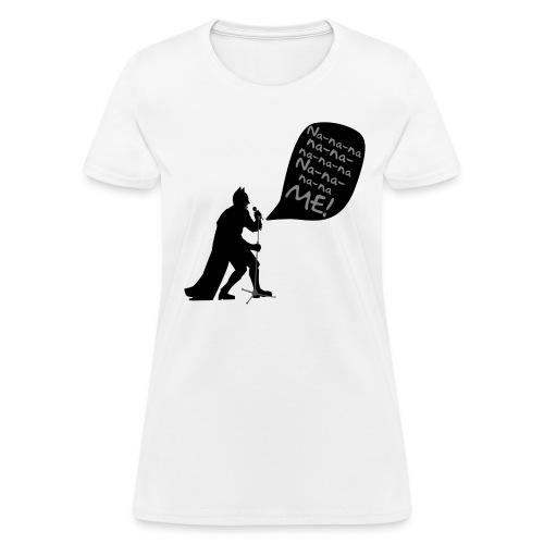 Na-Na-Na-ME! (Womens) - Women's T-Shirt