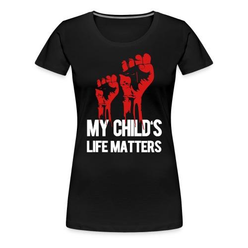 My Child's Life Matters - Women's Premium T-Shirt
