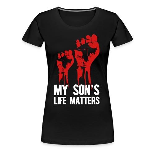 My Son's Life Matters - Women's Premium T-Shirt