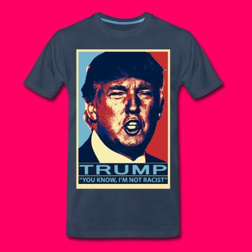 Trump You Know, Im Not Racist - Men's Premium T-Shirt