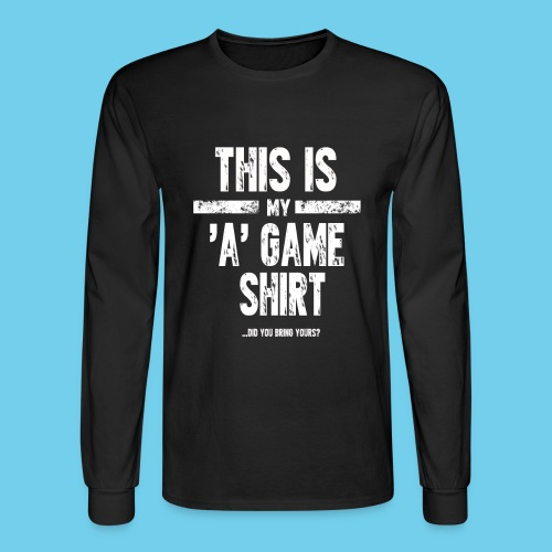 'A' Game shirt- Men's LS Tee - Men's Long Sleeve T-Shirt
