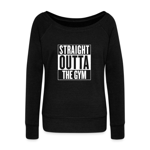Straight Outta The Gym | Womens jumper - Women's Wideneck Sweatshirt