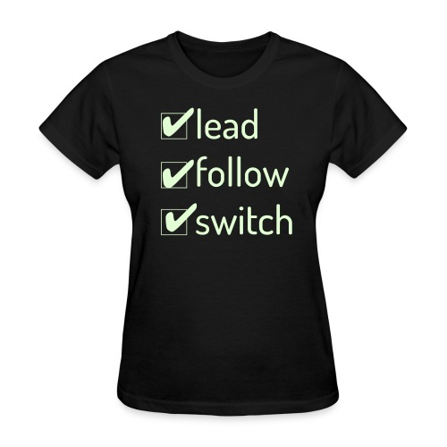 Lead Follow Switch - Women's Glow In The Dark - Women's T-Shirt