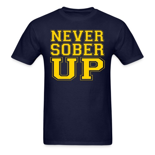 Never Sober Up - Men's T-Shirt