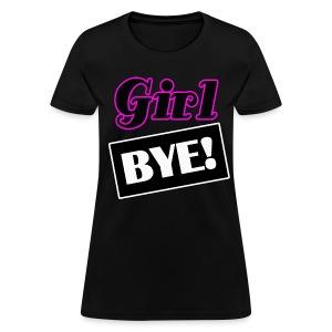 Girl Bye - Women's T-Shirt