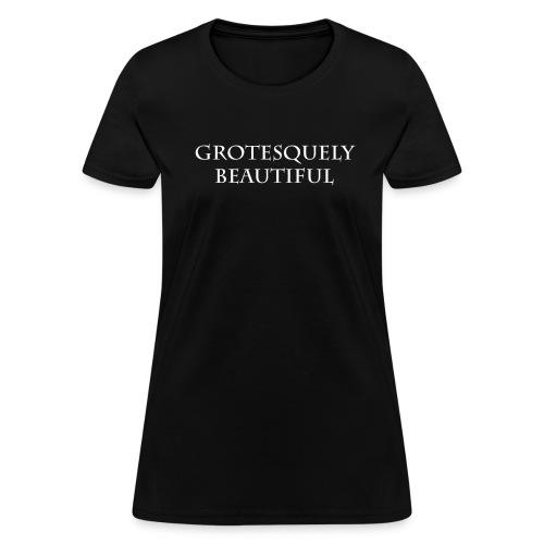 Grotesquely Beautiful - Women's T-Shirt