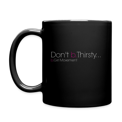 b.Girl Movements 'Don't b. Thirsty...' Mug because it's never a good look to b. Thirsty. - Full Color Mug