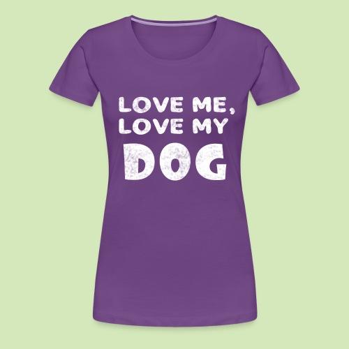 Love Me Love My Dog - Women's Premium T-Shirt