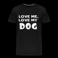 T-Shirts ~ Men's Premium T-Shirt ~ Love Me Love My Dog