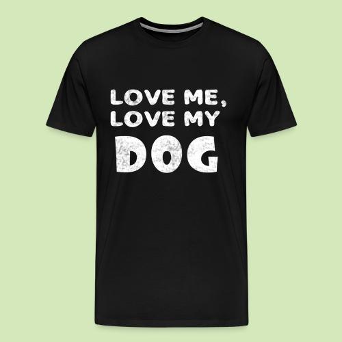Love Me Love My Dog - Men's Premium T-Shirt