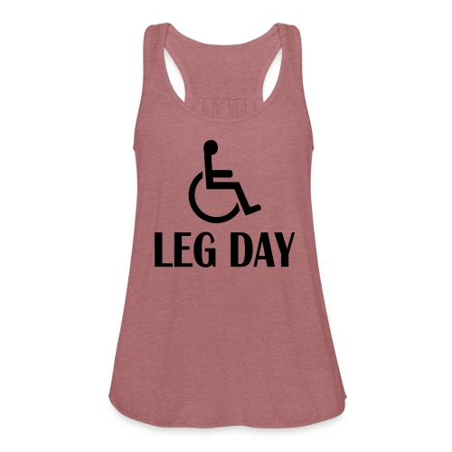 Leg Day Women's T Shirt - Women's Flowy Tank Top by Bella