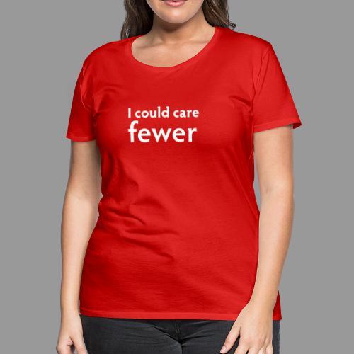 I Could Care Fewer - Women's Premium T-Shirt