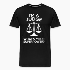 I'M A JUDGE WHAT'S YOUR SUPERPOWER MEN T-SHIRT