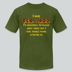 OCD & ADD - Men's T-Shirt by American Apparel