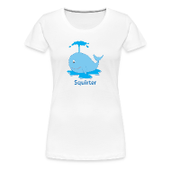 Women's T-Shirts ~ Women's Premium T-Shirt ~ Squirter