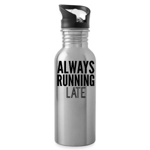 Alway's Running Late Water Bottle - Water Bottle