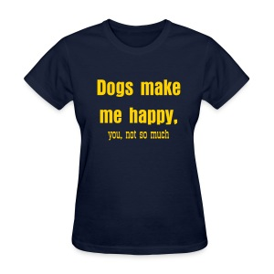 Dogs make me happy - Women's Shirt - Women's T-Shirt