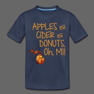 Apples and Cider and Donuts, Oh, MI! - Toddler Premium T-Shirt