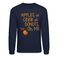 Long Sleeve Shirts ~ Men's Crewneck Sweatshirt ~ Apples and Cider and Donuts, Oh, MI!