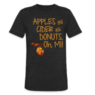 T-Shirts ~ Unisex Tri-Blend T-Shirt by American Apparel ~ Apples and Cider and Donuts, Oh, MI!