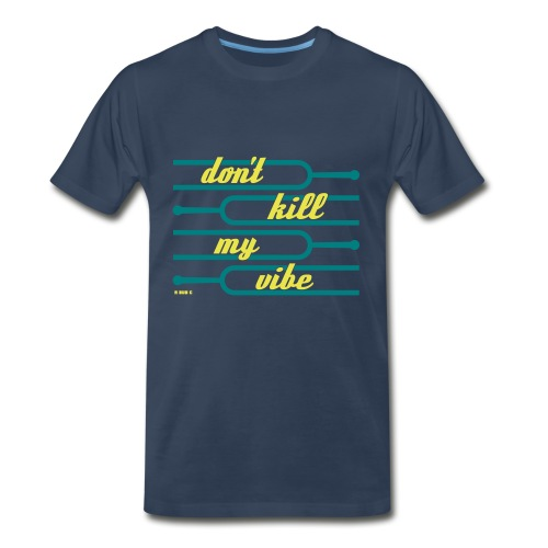 Don't Kill My Vibes - Men's Premium T-Shirt