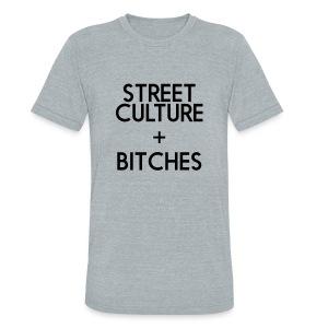 STREET CULTURE + BITCHES - Unisex Tri-Blend T-Shirt