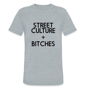 STREET CULTURE + BITCHES - Unisex Tri-Blend T-Shirt by American Apparel
