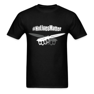 #NoLivesMatter - Men's T-Shirt