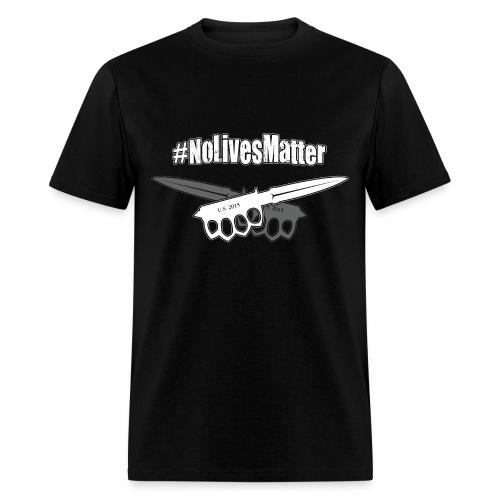 #NoLivesMatter - Men's T-Shirt