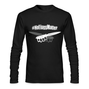 #NoLivesMatter - Men's Long Sleeve T-Shirt by Next Level