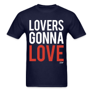 T-Shirts ~ Men's T-Shirt ~ Lovers Gonna Love
