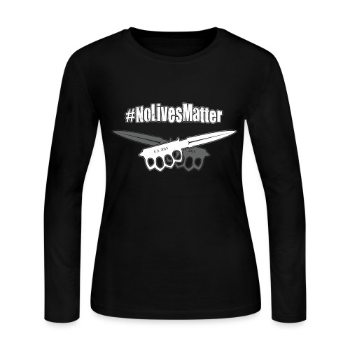 #NoLivesMatter - Women's Long Sleeve Jersey T-Shirt