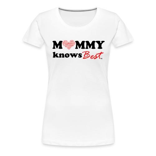 Mommy Knows Best Original - Women's Premium T-Shirt