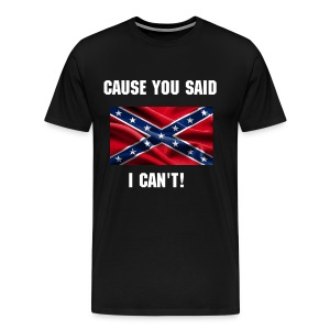 CAUSE YOU SAID I CANT! - Men's Premium T-Shirt