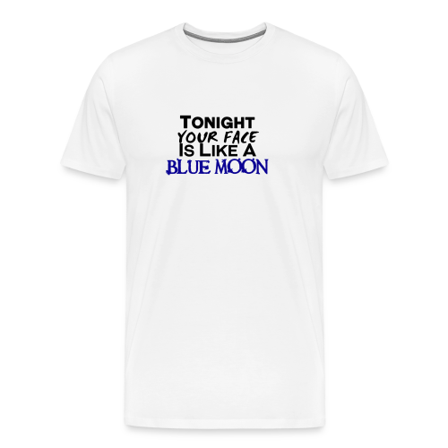 Tonight Your Face is Like A Blue Moon - Men's Premium T-Shirt