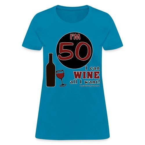 50th Birthday Wine All I Want - Women's T-Shirt