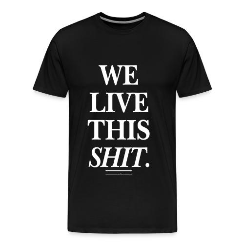 We Live This Shit - Men's Premium T-Shirt