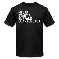 T-Shirts ~ Men's T-Shirt by American Apparel ~ Never Start a Buffalo Quarterback. (Fantasy Football)