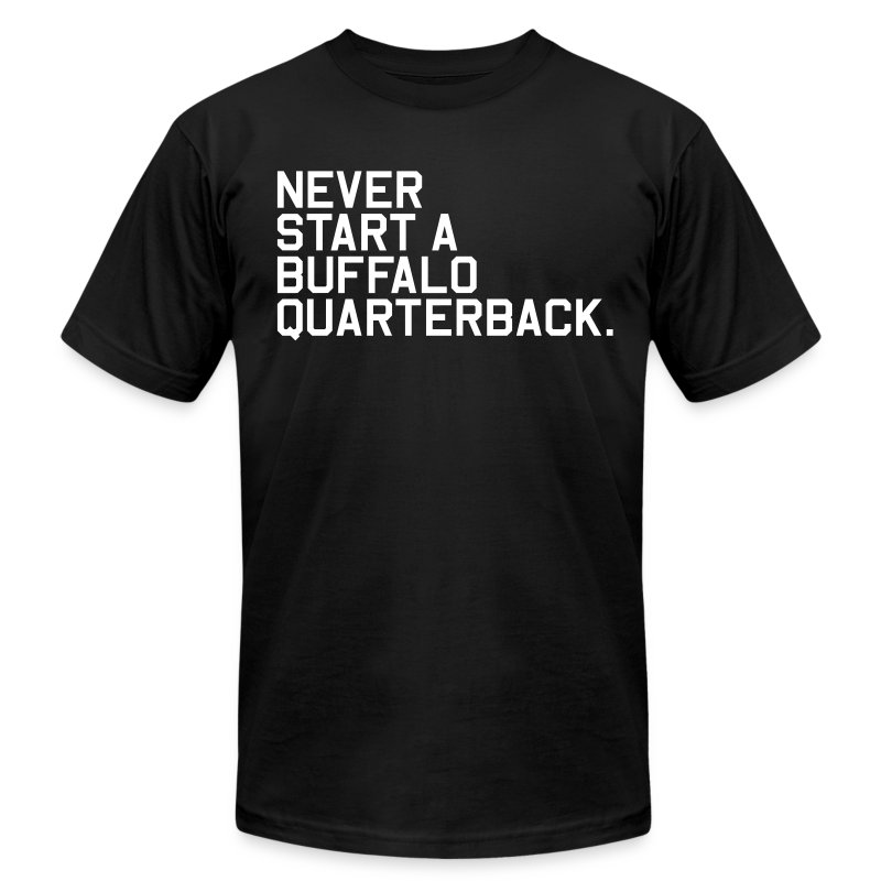 Never Start a Buffalo Quarterback. (Fantasy Football) - Men's T-Shirt by American Apparel