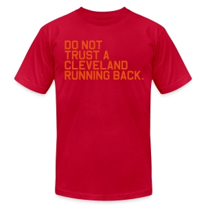 Do Not Trust a Cleveland Running Back. (Fantasy Football) - Men's T-Shirt by American Apparel