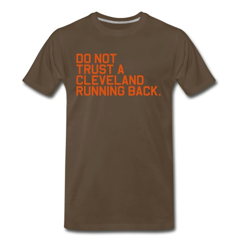 Do Not Trust a Cleveland Running Back. (Fantasy Football) - Men's Premium T-Shirt