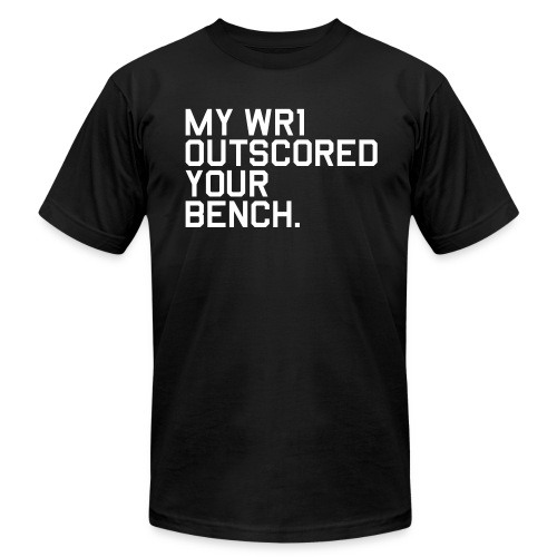 My WR1 Outscored your Bench. (Fantasy Football) - Men's Fine Jersey T-Shirt
