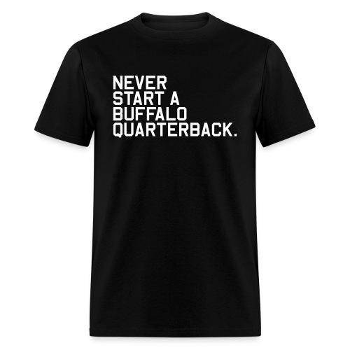 Never Start a Buffalo Quarterback. (Fantasy Football) - Men's T-Shirt