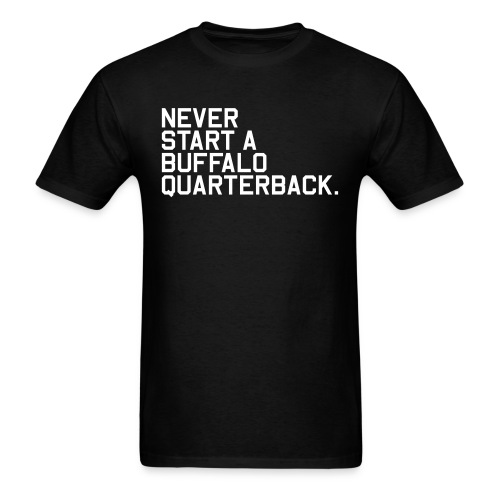 Never Start a Buffalo Quarterback. (Fantasy Football) - Men's T-Shirt