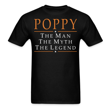 poppy the man the myth the legend t shirt spreadshirt