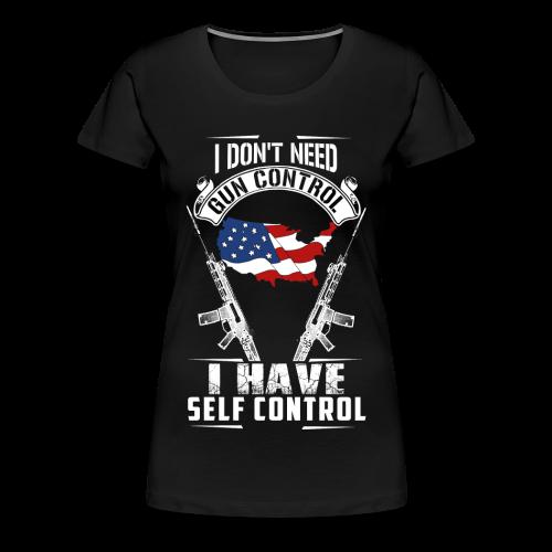 I Don't Need Gun Control Woman's Tee - Women's Premium T-Shirt